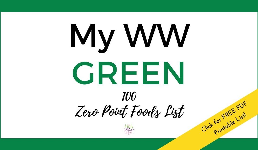 My WW Green 100 Zero Point Foods List – Free PDF Printable