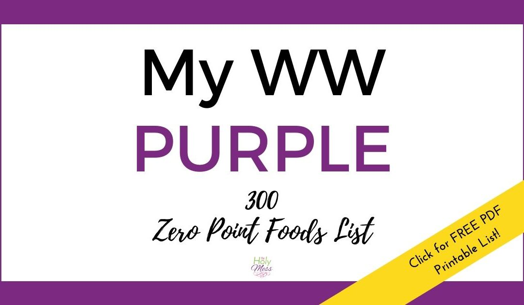 My WW Purple 300 Zero Point Foods List – Free Printable PDF