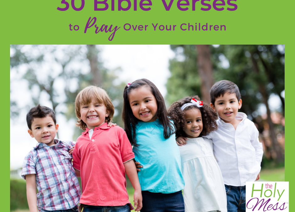 30 Bible Verses To Pray Over Your Children