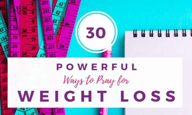 30 Powerful Ways to Pray for Weight Loss