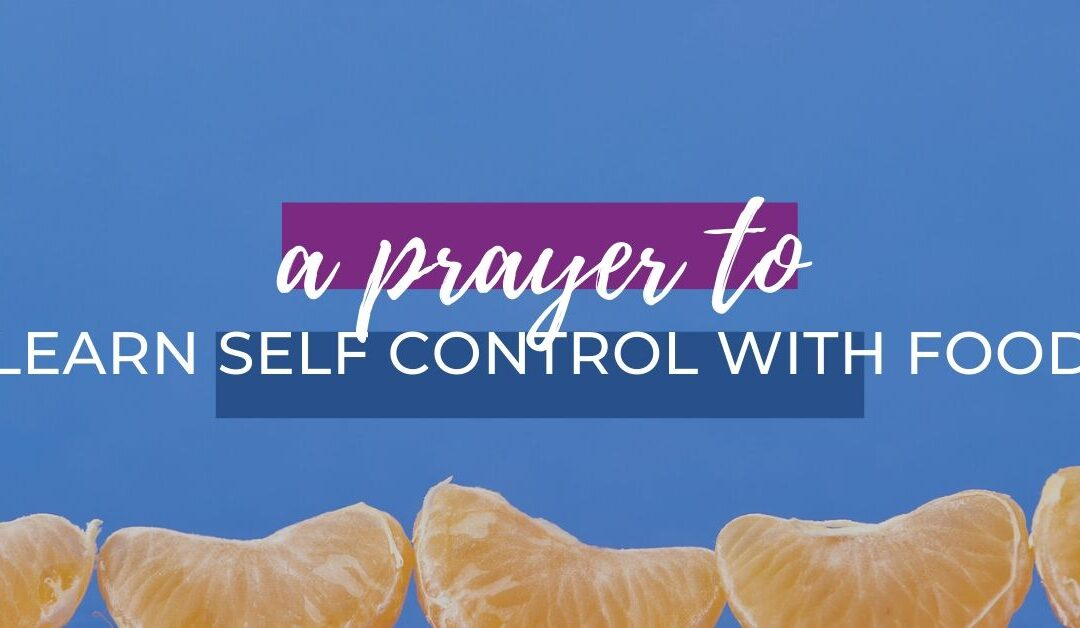 A Prayer to Learn Self-Control with Food