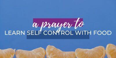 Prayer for Self Control Around Food