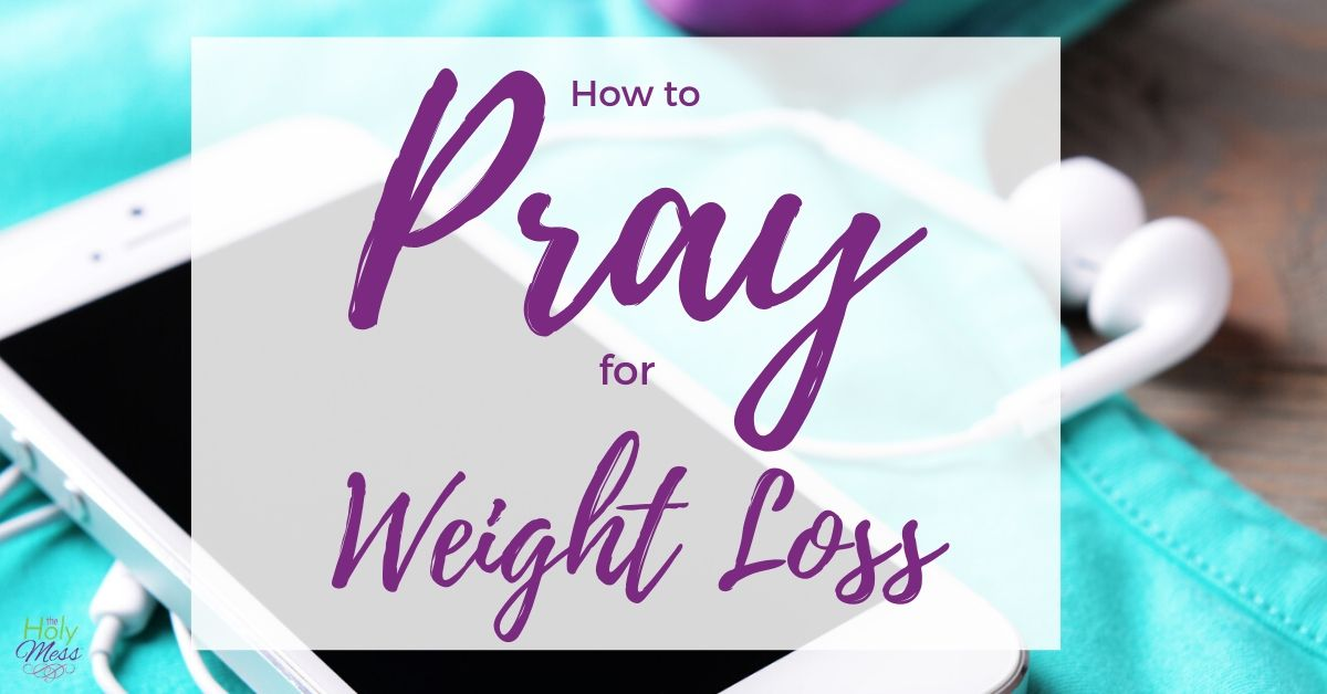 How to Pray for Your Weight Loss Journey