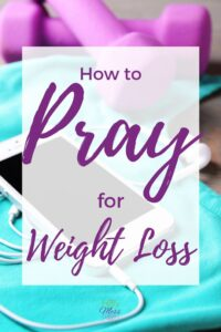 How to Pray for God's Help for Weight Loss