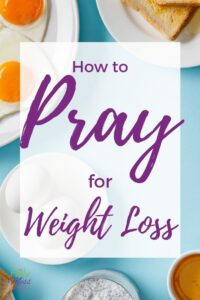3 Steps to Take to Pray for Weight Loss