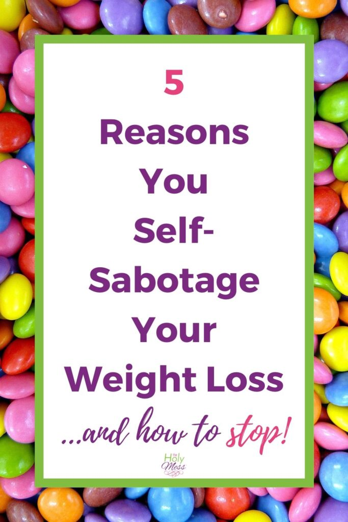5 Reasons You Self-Sabotage Weight Loss...and How to Stop
