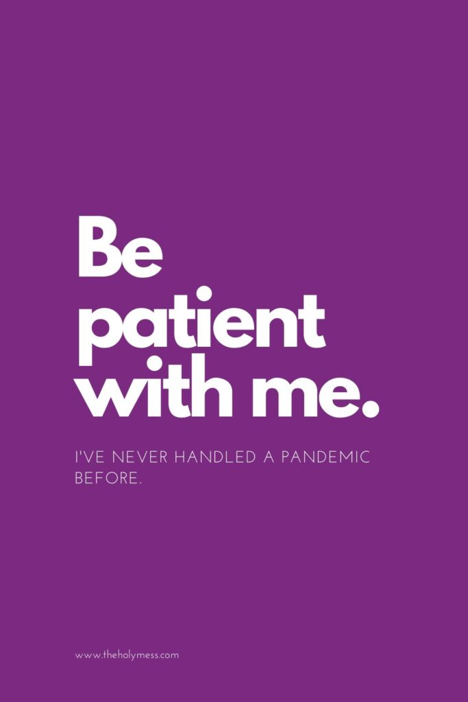 Be patient with me. I've never handled a pandemic before. Pinterest pin.