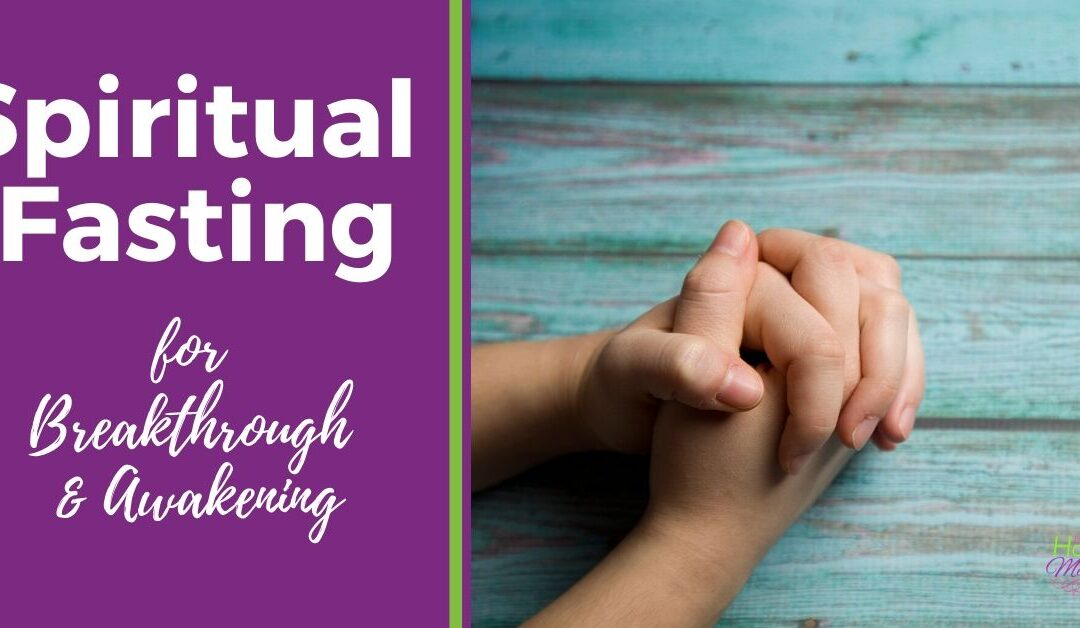 The Key to Spiritual Fasting for Breakthrough and Awakening