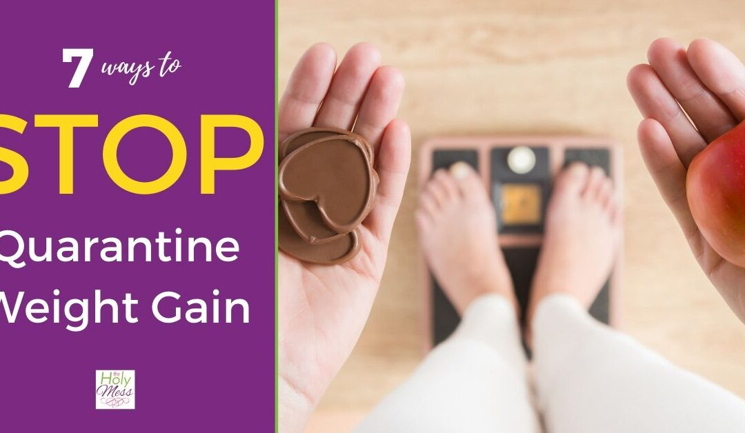 7 Realistic Steps to Stop Quarantine Weight Gain