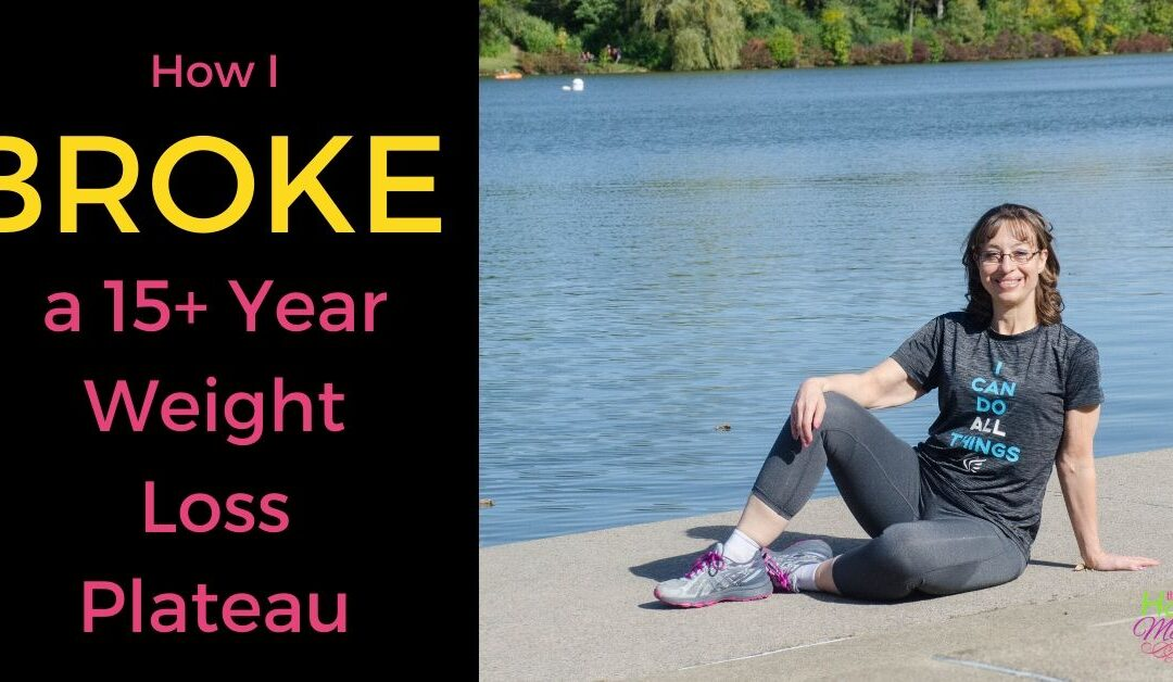 7 Steps I Took to Break a 15+ Year Weight Loss Plateau