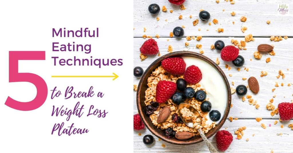 Mindful Eating Strategies to Break Weight Loss Plateau