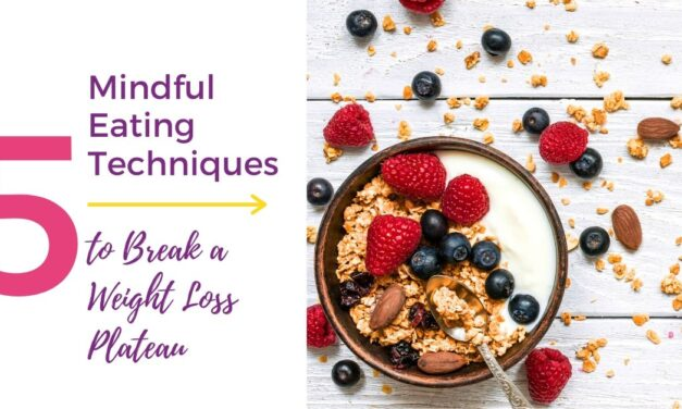 5 Mindful Eating Techniques to Break a Weight Loss Plateau