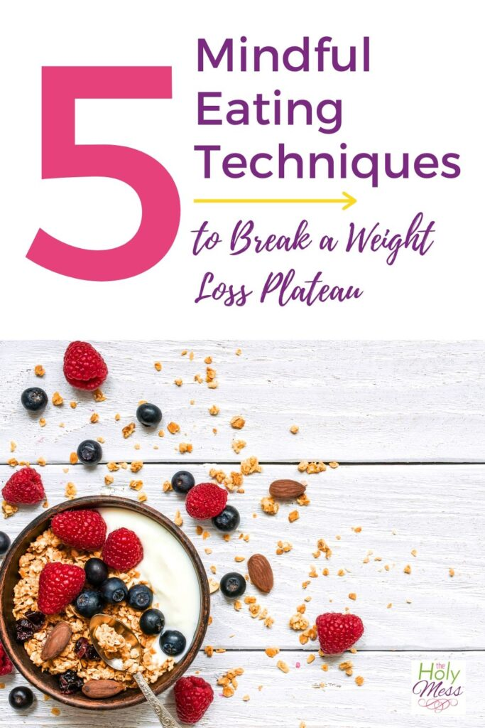 How to Break a Weight Loss Plateau Eating Mindfully