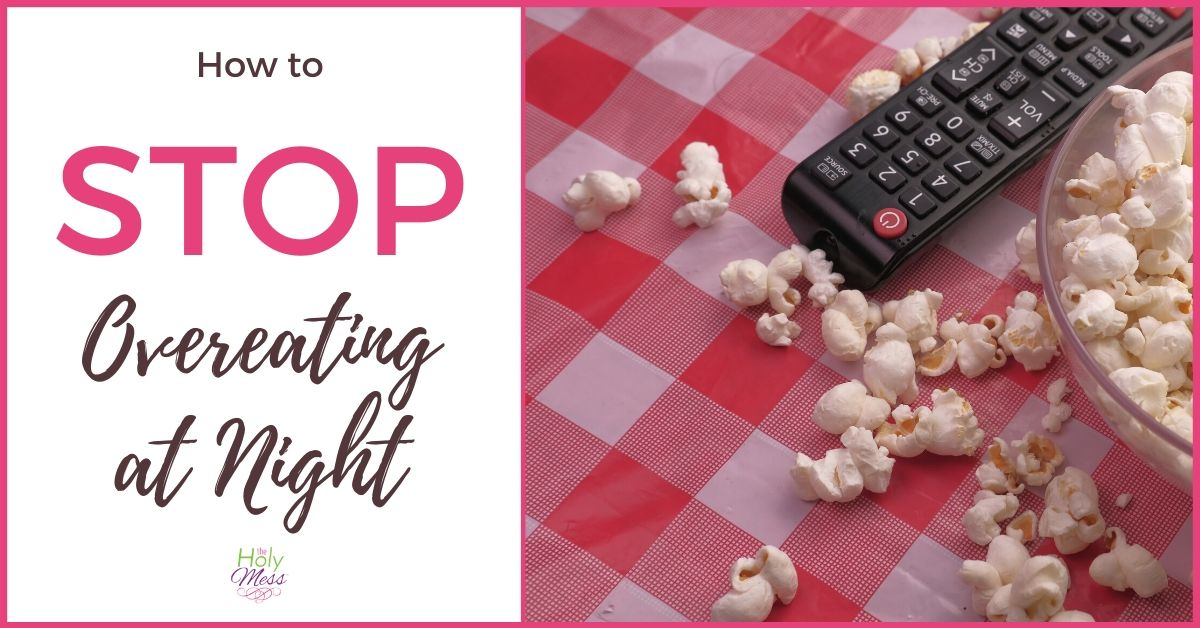 How to Stop Overeating at Night - 3 Strategies