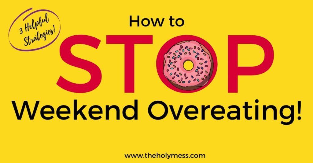 Stop Weekend Binge Eating
