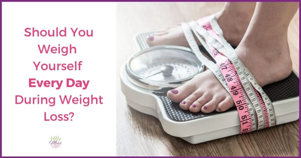 Picture of feet on scale with text Should you Weigh Yourself Every Day During Weight Loss?
