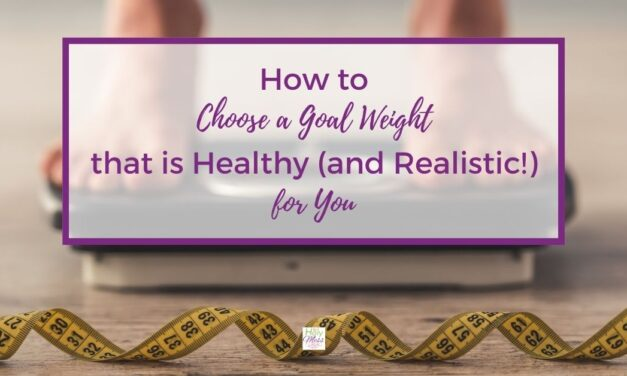 5 Steps to Choose a Goal Weight that is Healthy (and Realistic!) for You