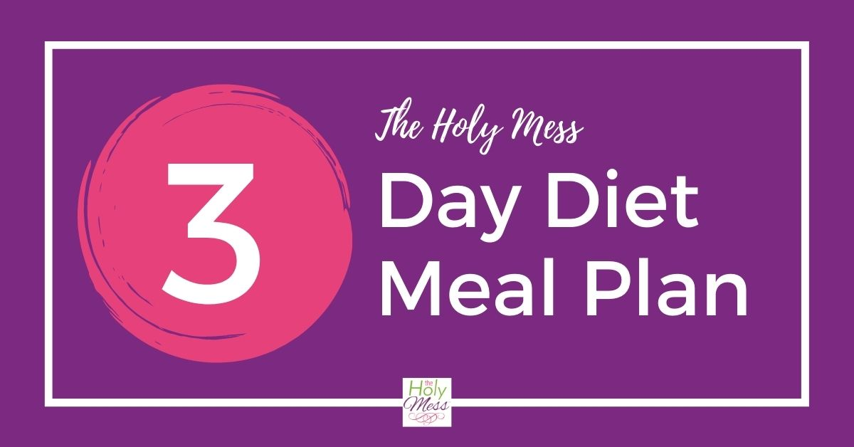 The Holy Mess 3 Day Weight Loss Plan