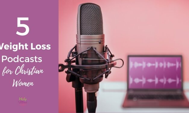 5 Christian Weight Loss Podcasts for Women