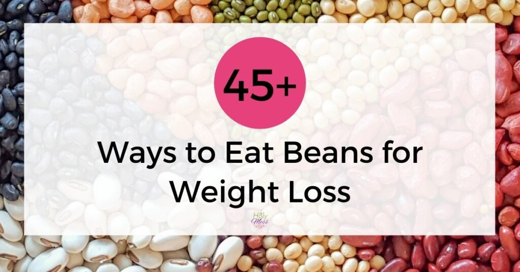 45 ways to eat beans to lose weight