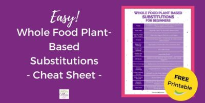 Easy Whole Food Plant Based WFPB substitutions cheat sheet